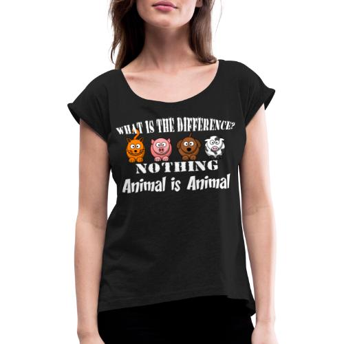 Was ist der Unterschied? Tier ist Tier - Frauen T-Shirt mit gerollten Ärmeln