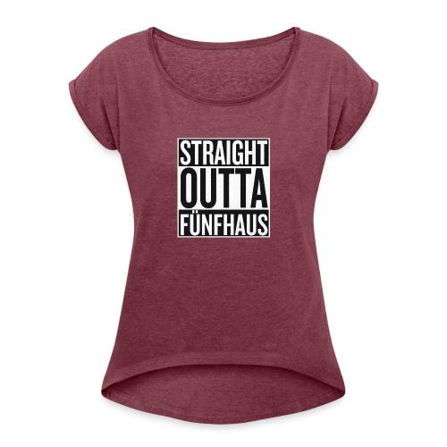 Straight Outta Fünfhaus - Frauen T-Shirt mit gerollten Ärmeln