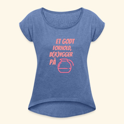 Et godt forhold, b(r)ygger på... - Dame T-shirt med rulleærmer