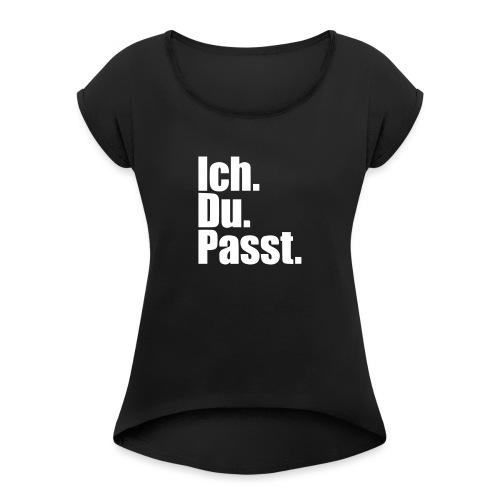 Ich du passt - Frauen T-Shirt mit gerollten Ärmeln