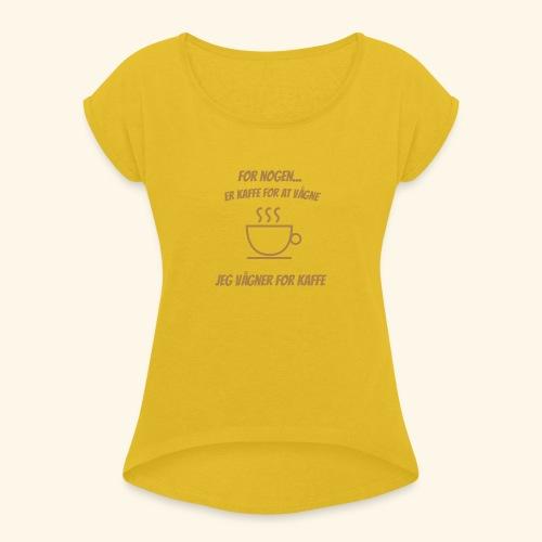 Jeg vågner for kaffe - Dame T-shirt med rulleærmer