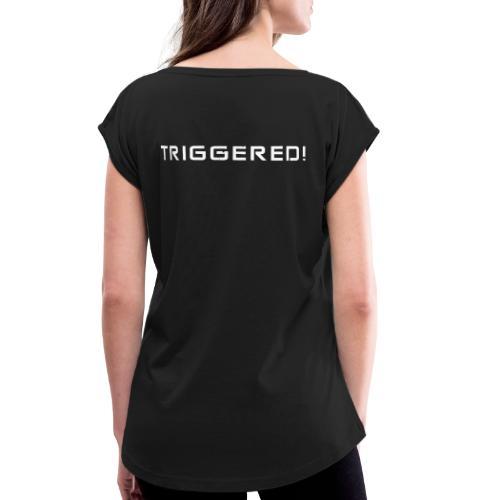 White Negant logo + TRIGGERED! - Dame T-shirt med rulleærmer