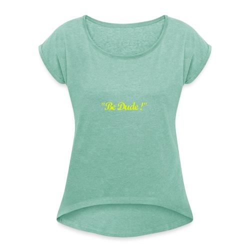 Be Dude ! (homme) - T-shirt à manches retroussées Femme