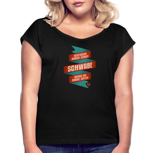 Mensch durch Geburt Schwabe durch die Gnade Gottes - Frauen T-Shirt mit gerollten Ärmeln