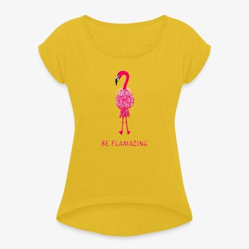 Flamingo - be flamazing! - Frauen T-Shirt mit gerollten Ärmeln