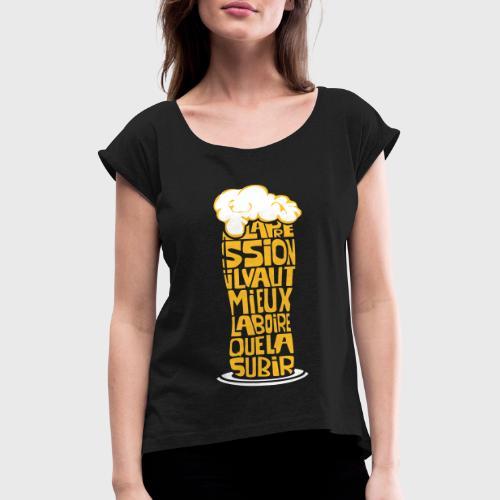La pression il vaut mieux la boire que la subir - T-shirt à manches retroussées Femme