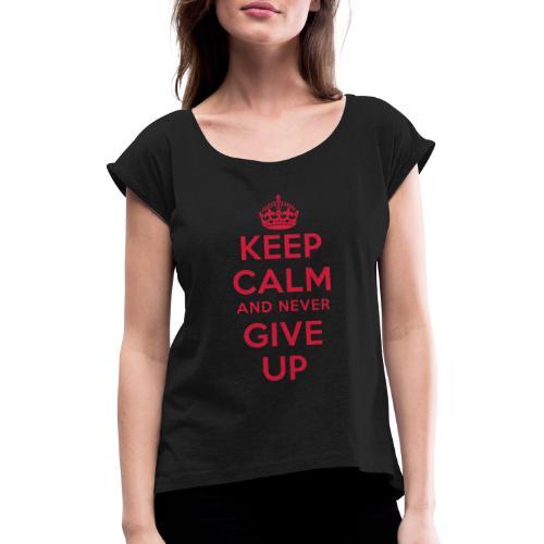 keep calm and never give up - Frauen T-Shirt mit gerollten Ärmeln