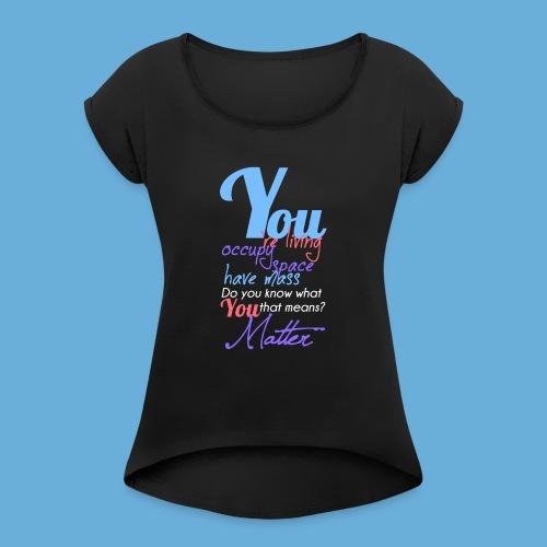 You Matter - Vrouwen T-shirt met opgerolde mouwen