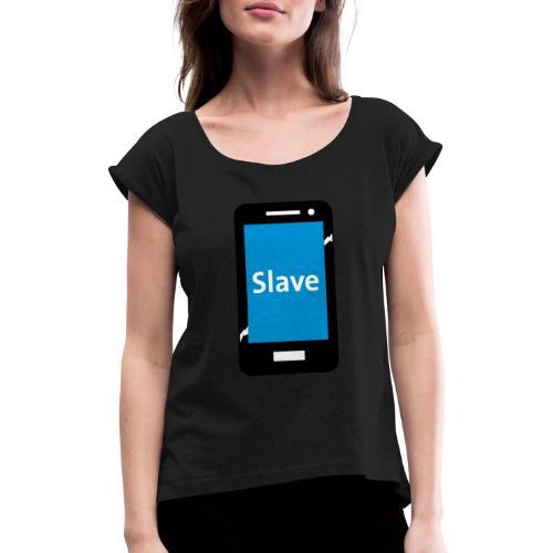 Slave to my phone 1 - Vrouwen T-shirt met opgerolde mouwen