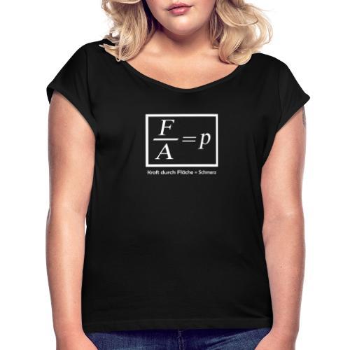 Kraft durch Fläche = Schmerz - Frauen T-Shirt mit gerollten Ärmeln