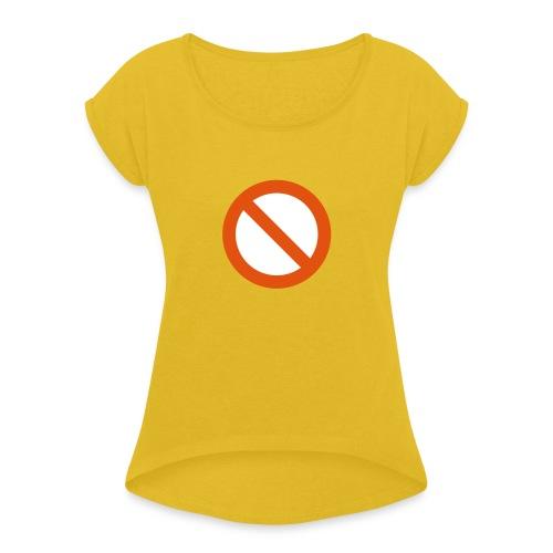 verboden - Vrouwen T-shirt met opgerolde mouwen