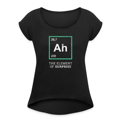 Ah the element of surprise – GREEN - Frauen T-Shirt mit gerollten Ärmeln