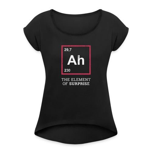 Ah the element of surprise – RED - Frauen T-Shirt mit gerollten Ärmeln