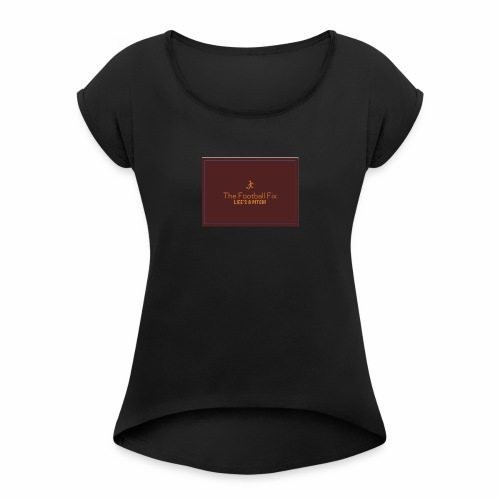 The Football Fix - Women's T-Shirt with rolled up sleeves