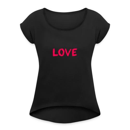 pink love - Vrouwen T-shirt met opgerolde mouwen