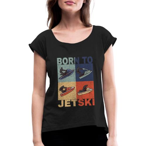 Jetski Wassersport Born to Jetski Spruch Retro - Frauen T-Shirt mit gerollten Ärmeln