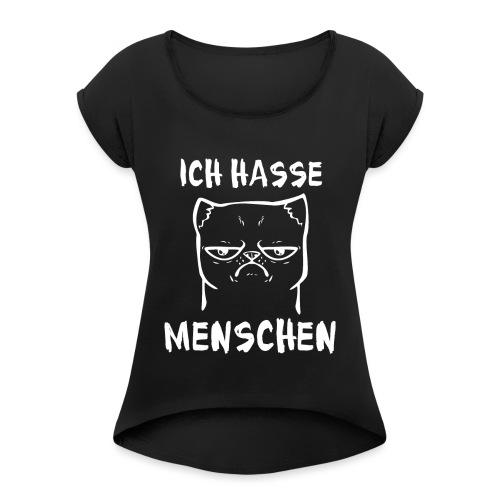 Ich hasse Menschen Katze - Frauen T-Shirt mit gerollten Ärmeln