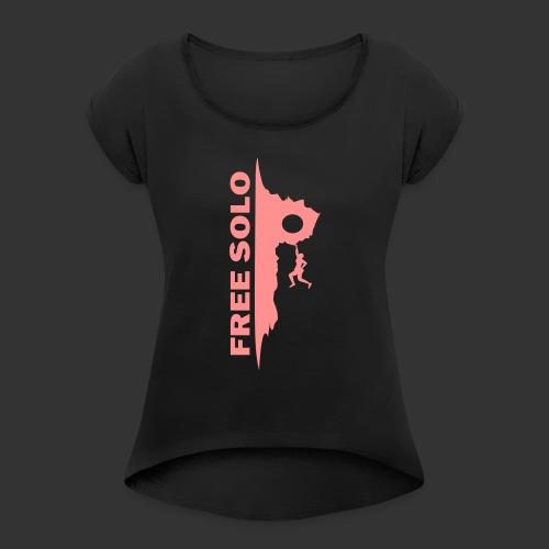 Free Solo - Frauen T-Shirt mit gerollten Ärmeln