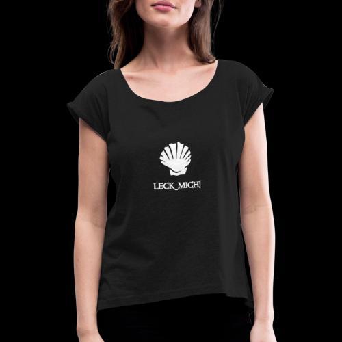 ~ Leckmuschel ~ - Frauen T-Shirt mit gerollten Ärmeln