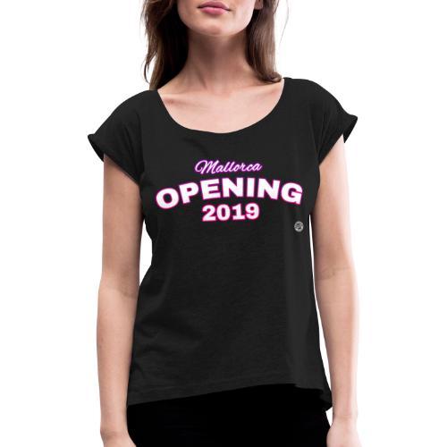 MALLORCA OPENING 2019 Shirt - Dames T-shirt - Vrouwen T-shirt met opgerolde mouwen