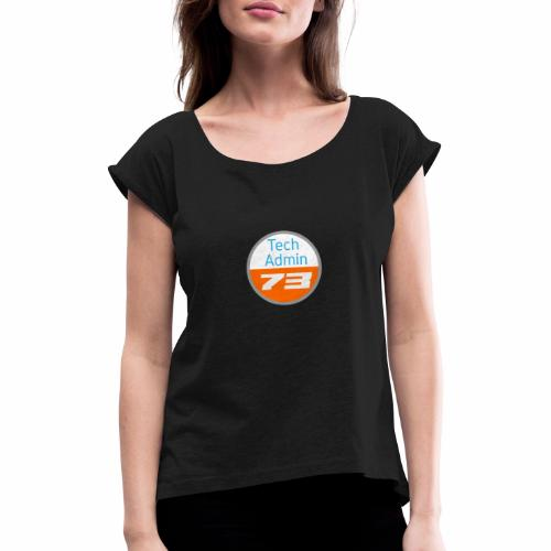 Tech Admin 73 - Frauen T-Shirt mit gerollten Ärmeln