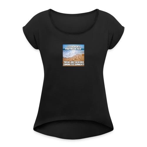 nichts Positives in 2020 - kein Corona-Test? - Frauen T-Shirt mit gerollten Ärmeln