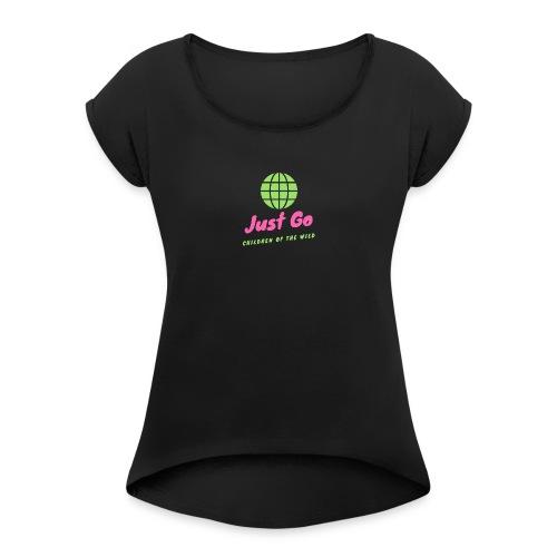 Just Go Woman - Frauen T-Shirt mit gerollten Ärmeln