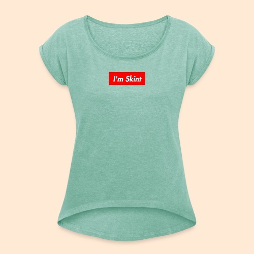 I'm Skint - Women's T-Shirt with rolled up sleeves