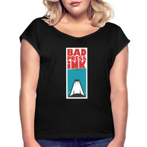 Bad Press Ink - Women's T-Shirt with rolled up sleeves
