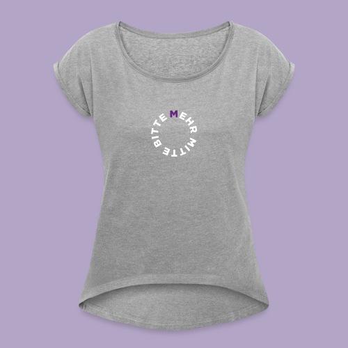 Mehr Mitte Bitte | Julius Raab Stiftung - Frauen T-Shirt mit gerollten Ärmeln