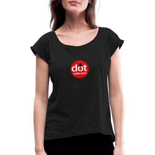 TheDotRadio.com LOGO - Women's T-Shirt with rolled up sleeves