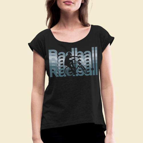 Radball   Typo Art - Frauen T-Shirt mit gerollten Ärmeln