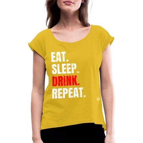 EET SLAAP DRANK HERHALEN Shirt - Drinkende partij T-shirt - Vrouwen T-shirt met opgerolde mouwen