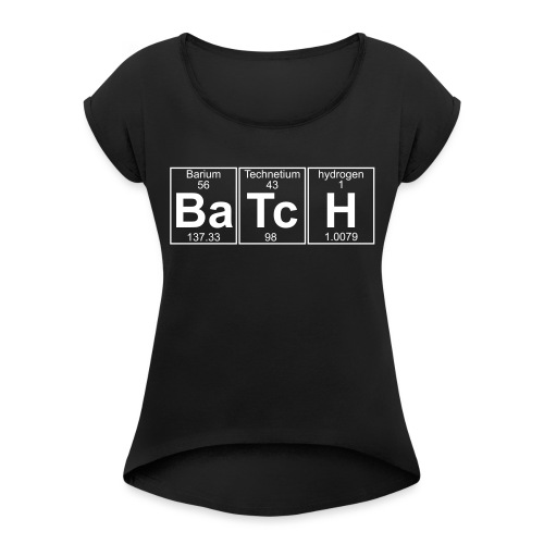 Ba-Tc-H (batch) - Full - Women's T-Shirt with rolled up sleeves