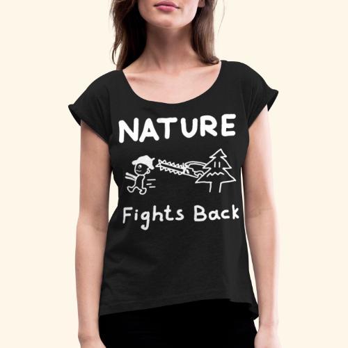 Nature fights back - Frauen T-Shirt mit gerollten Ärmeln