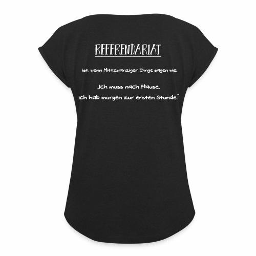 Referendariat zur ersten Stunde - Frauen T-Shirt mit gerollten Ärmeln