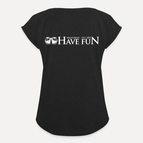 Logo Have Fun Malfurion - Frauen T-Shirt mit gerollten Ärmeln
