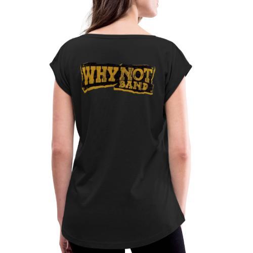 WHY NOT BAND - Frauen T-Shirt mit gerollten Ärmeln