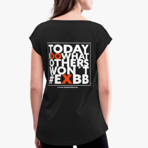 Today i do... - Frauen T-Shirt mit gerollten Ärmeln