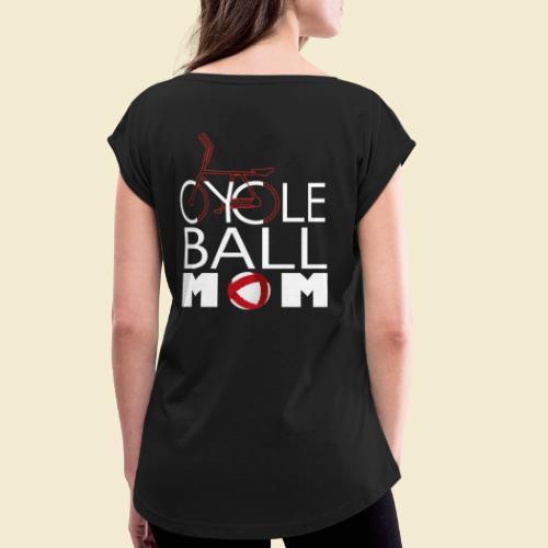 Radball | Cycle Ball Mom - Frauen T-Shirt mit gerollten Ärmeln