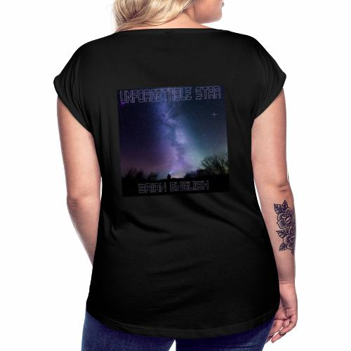 Brian English - Unforgettable Star - Women's T-Shirt with rolled up sleeves
