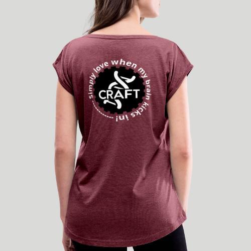 Simply love when my brain kicks in! - Dame T-shirt med rulleærmer