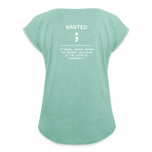Wanted Semicolon - Programmer's Tee - Women's T-Shirt with rolled up sleeves