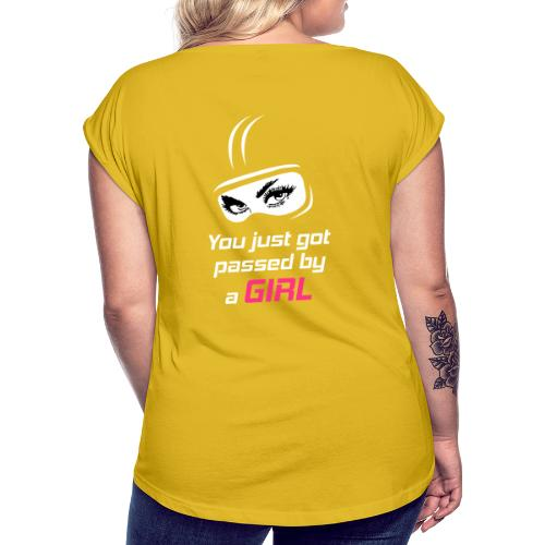 You Just Got Passed By a Girl - Naisten T-paita, jossa rullatut hihat