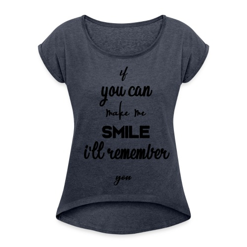 If you can make me smile i'll remember - T-shirt à manches retroussées Femme