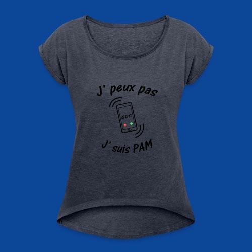 J'peux pas .. J'suis PAM ! - T-shirt à manches retroussées Femme