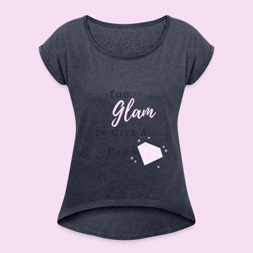 Too Glam To Give A Damn - T-shirt à manches retroussées Femme