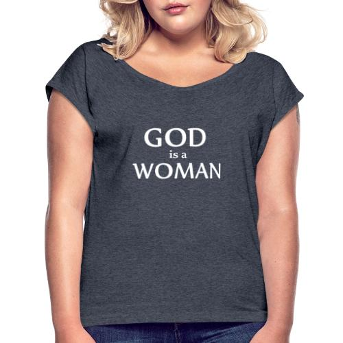 GOD IS A WOMAN - Women's T-Shirt with rolled up sleeves