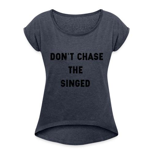Don't chase the singed - T-shirt à manches retroussées Femme