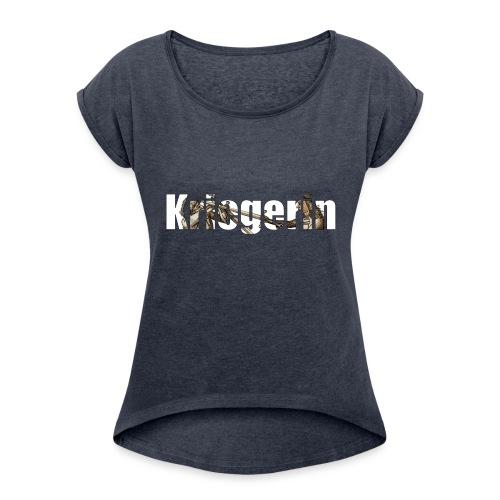 kriegerin - Frauen T-Shirt mit gerollten Ärmeln